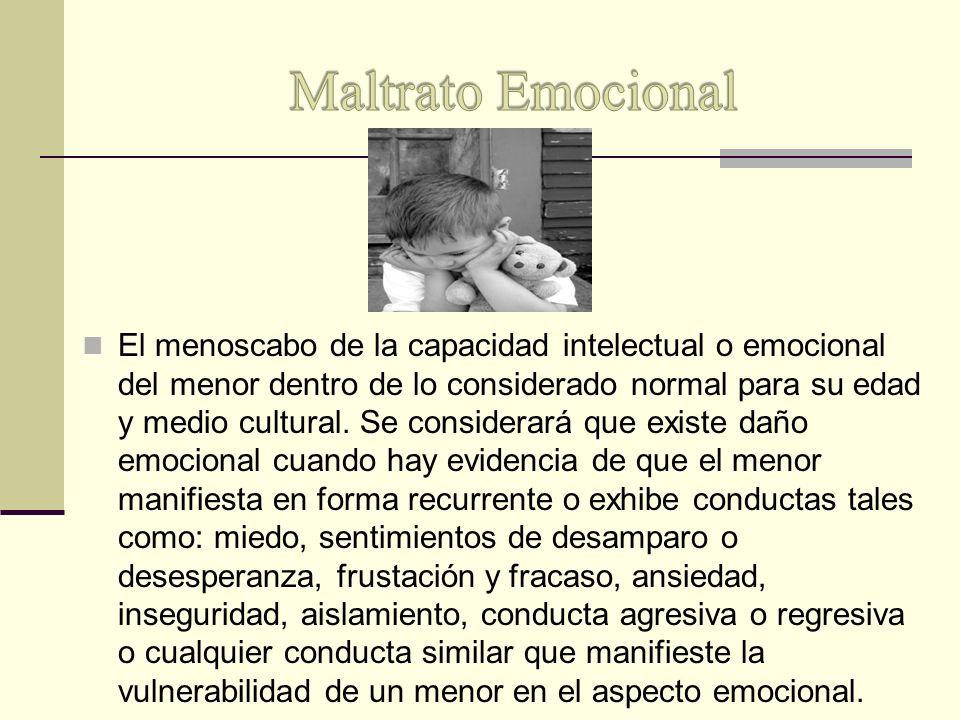El menoscabo de la capacidad intelectual o emocional del menor dentro de lo considerado normal para su edad y medio cultural. Se considerará que exist