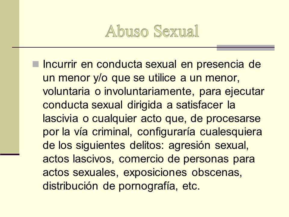 Incurrir en conducta sexual en presencia de un menor y/o que se utilice a un menor, voluntaria o involuntariamente, para ejecutar conducta sexual diri