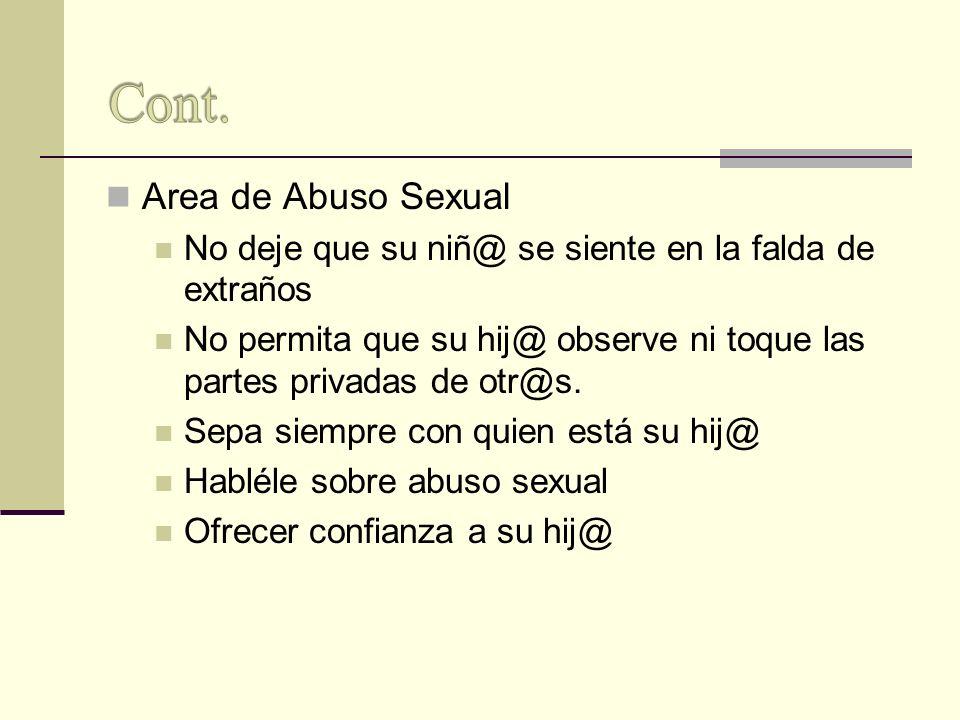 Area de Abuso Sexual No deje que su niñ@ se siente en la falda de extraños No permita que su hij@ observe ni toque las partes privadas de otr@s. Sepa