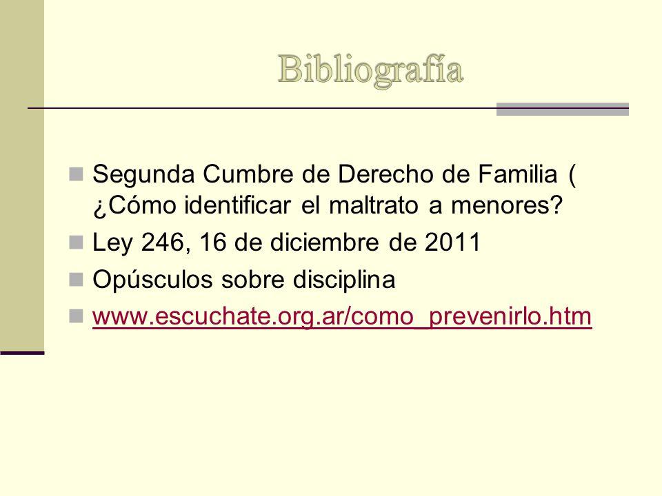 Segunda Cumbre de Derecho de Familia ( ¿Cómo identificar el maltrato a menores? Ley 246, 16 de diciembre de 2011 Opúsculos sobre disciplina www.escuch