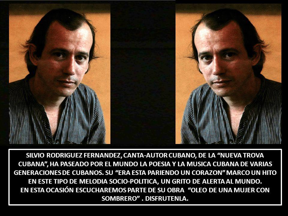 SILVIO RODRIGUEZ FERNANDEZ, CANTA-AUTOR CUBANO, DE LA NUEVA TROVA CUBANA, HA PASEADO POR EL MUNDO LA POESIA Y LA MUSICA CUBANA DE VARIAS GENERACIONES