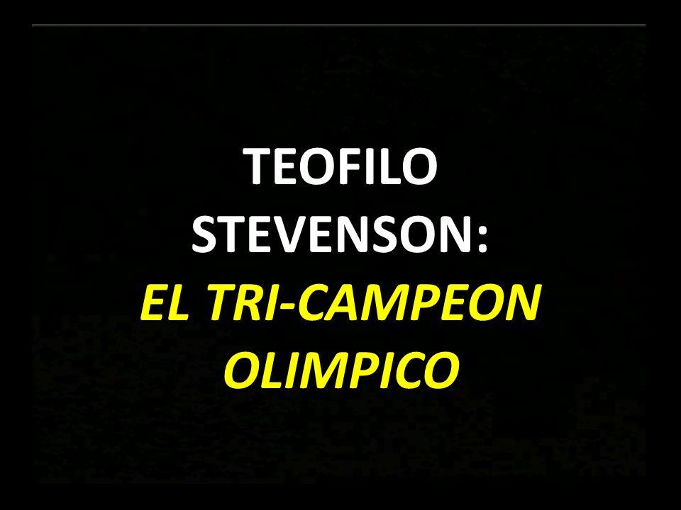 TEOFILO STEVENSON: EL TRI-CAMPEON OLIMPICO