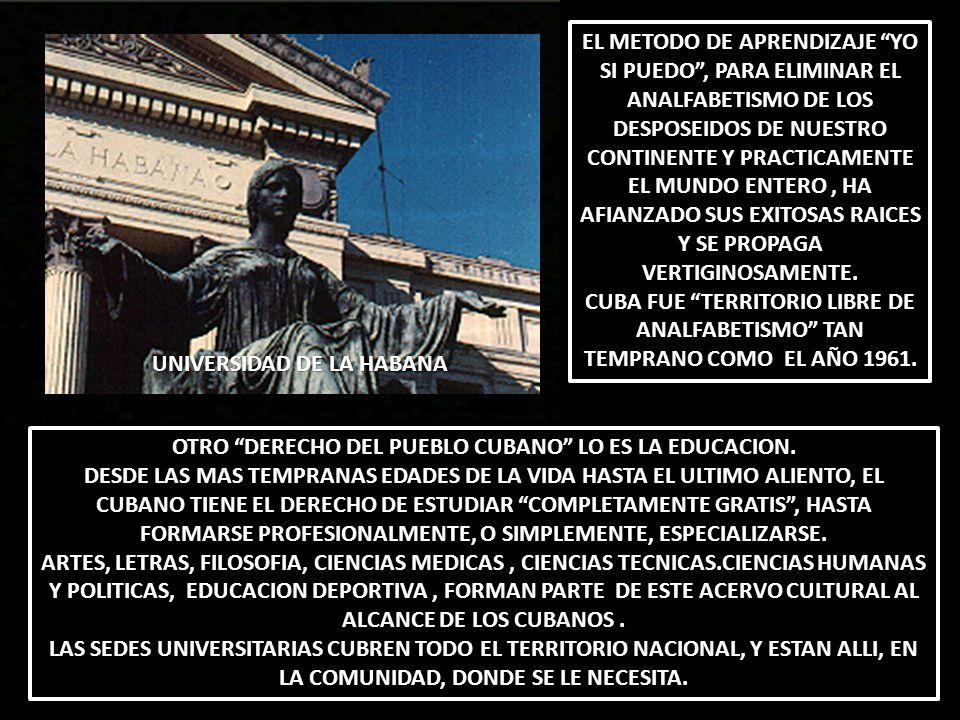 OTRO DERECHO DEL PUEBLO CUBANO LO ES LA EDUCACION. DESDE LAS MAS TEMPRANAS EDADES DE LA VIDA HASTA EL ULTIMO ALIENTO, EL CUBANO TIENE EL DERECHO DE ES