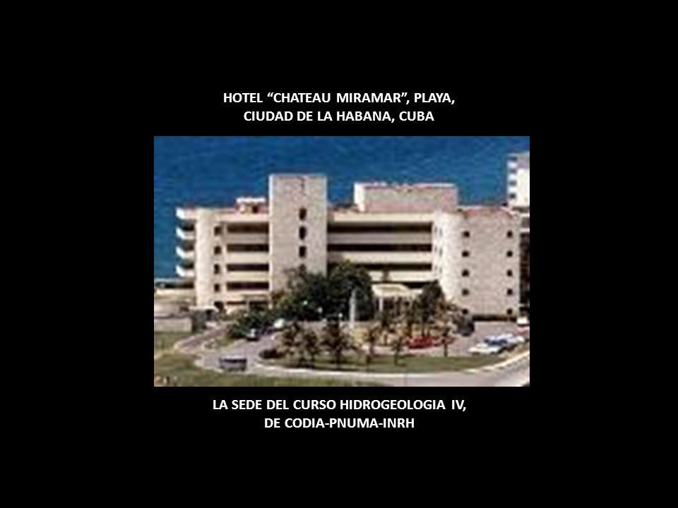HOTEL CHATEAU MIRAMAR, PLAYA, CIUDAD DE LA HABANA, CUBA LA SEDE DEL CURSO HIDROGEOLOGIA IV, DE CODIA-PNUMA-INRH