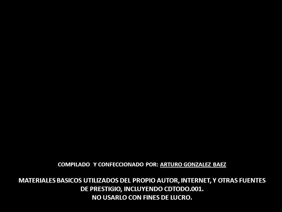 MATERIALES BASICOS UTILIZADOS DEL PROPIO AUTOR, INTERNET, Y OTRAS FUENTES DE PRESTIGIO, INCLUYENDO CDTODO.001. NO USARLO CON FINES DE LUCRO. COMPILADO