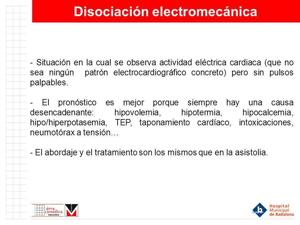 Disociación electromecánica - Situación en la cual se observa actividad eléctrica cardiaca (que no sea ningún patrón electrocardiográfico concreto) pe