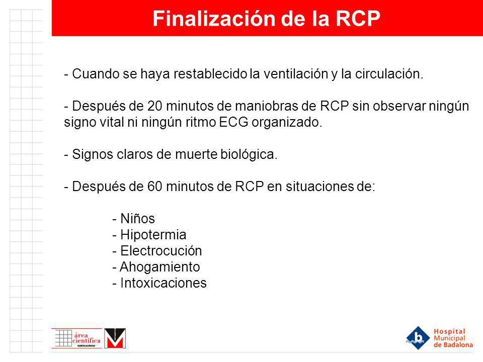 Finalización de la RCP - Cuando se haya restablecido la ventilación y la circulación. - Después de 20 minutos de maniobras de RCP sin observar ningún