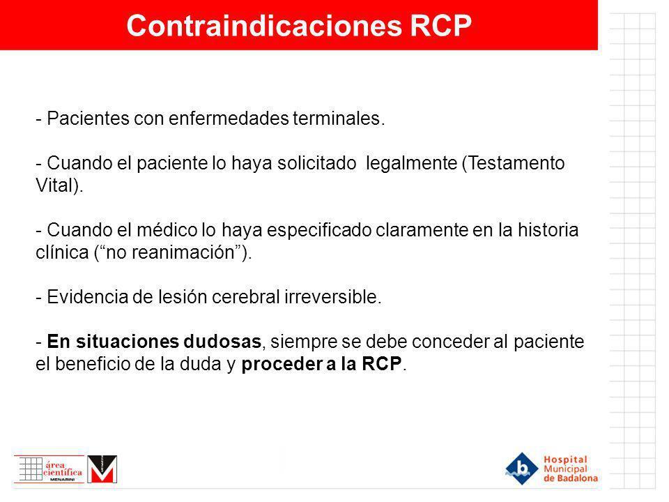 Contraindicaciones RCP - Pacientes con enfermedades terminales. - Cuando el paciente lo haya solicitado legalmente (Testamento Vital). - Cuando el méd