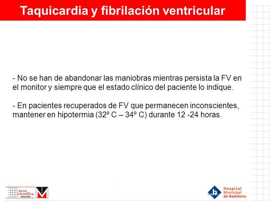 Taquicardia y fibrilación ventricular - No se han de abandonar las maniobras mientras persista la FV en el monitor y siempre que el estado clínico del