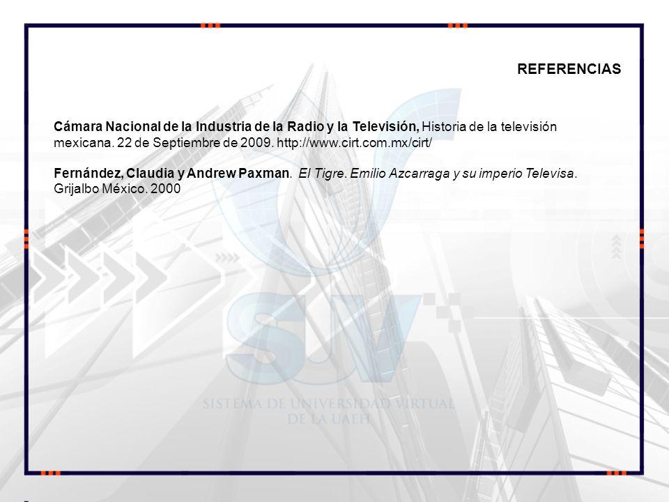 REFERENCIAS Cámara Nacional de la Industria de la Radio y la Televisión, Historia de la televisión mexicana. 22 de Septiembre de 2009. http://www.cirt