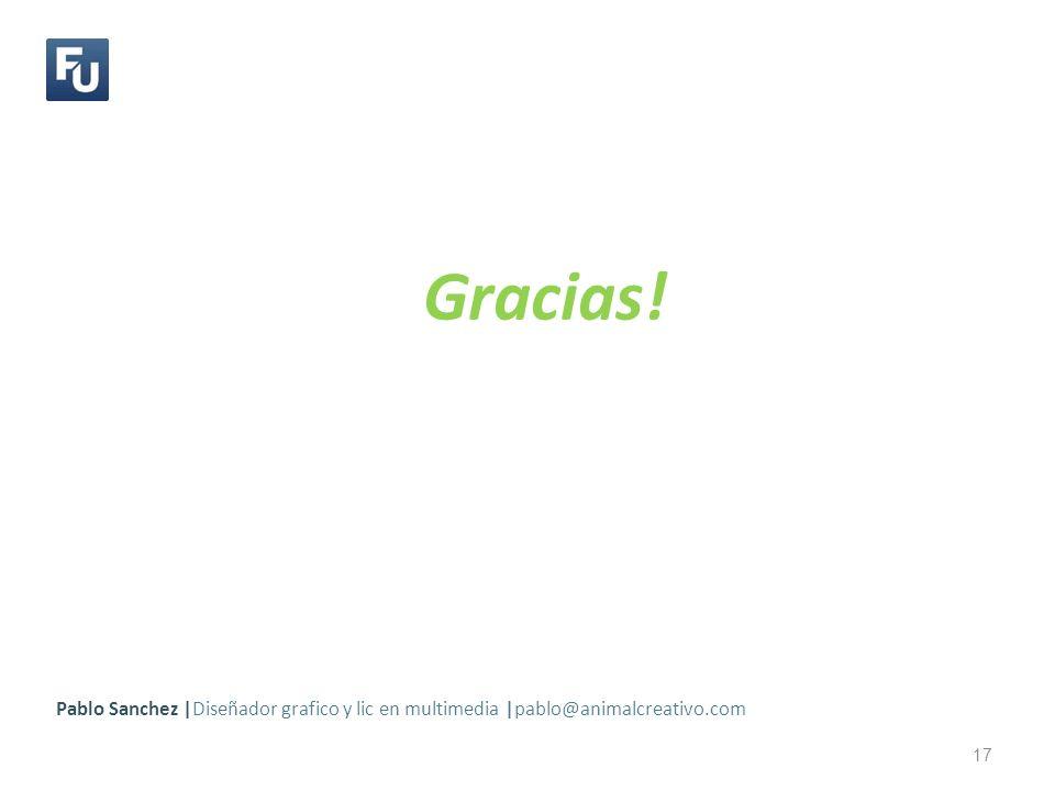 Gracias! Pablo Sanchez |Diseñador grafico y lic en multimedia |pablo@animalcreativo.com 17