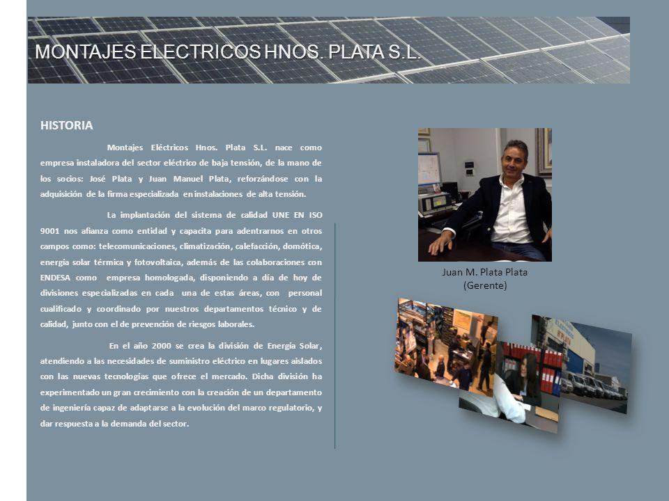 MONTAJES ELECTRICOS HNOS. PLATA S.L. HISTORIA Montajes Eléctricos Hnos. Plata S.L. nace como empresa instaladora del sector eléctrico de baja tensión,