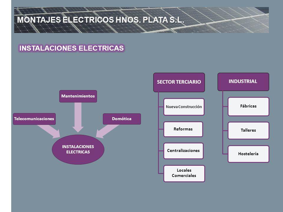 MONTAJES ELECTRICOS HNOS. PLATA S.L. SECTOR TERCIARIO Nueva Construcción Reformas Centralizaciones Locales Comerciales INDUSTRIAL Fábricas TalleresHos