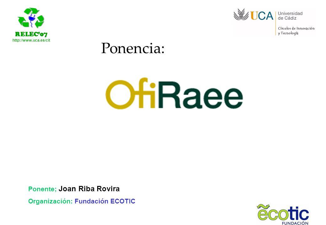 RELEC07 http://www.uca.es/cit Ponente; Joan Riba Rovira Organización: Fundación ECOTIC Ponencia: