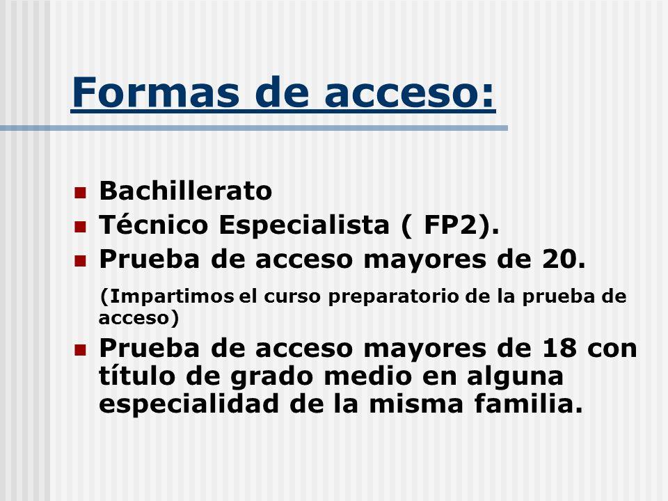 Formas de acceso: Bachillerato Técnico Especialista ( FP2). Prueba de acceso mayores de 20. (Impartimos el curso preparatorio de la prueba de acceso)