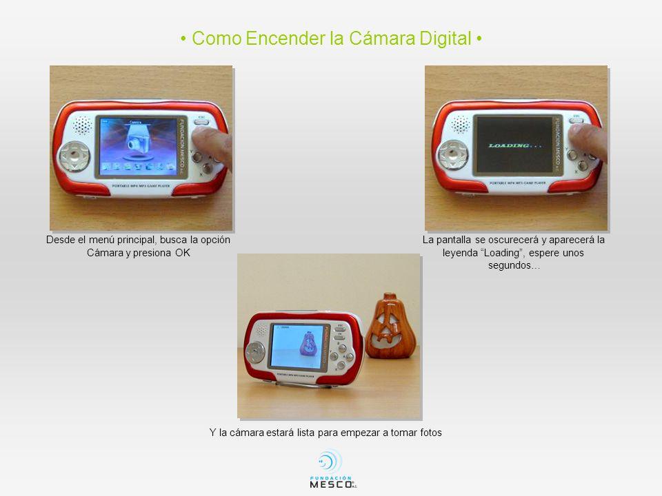 Como Encender la Cámara Digital Desde el menú principal, busca la opción Cámara y presiona OK La pantalla se oscurecerá y aparecerá la leyenda Loading