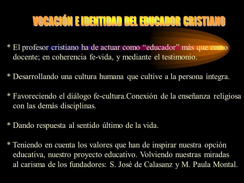 * El profesor cristiano ha de actuar como educador más que como docente; en coherencia fe-vida, y mediante el testimonio.