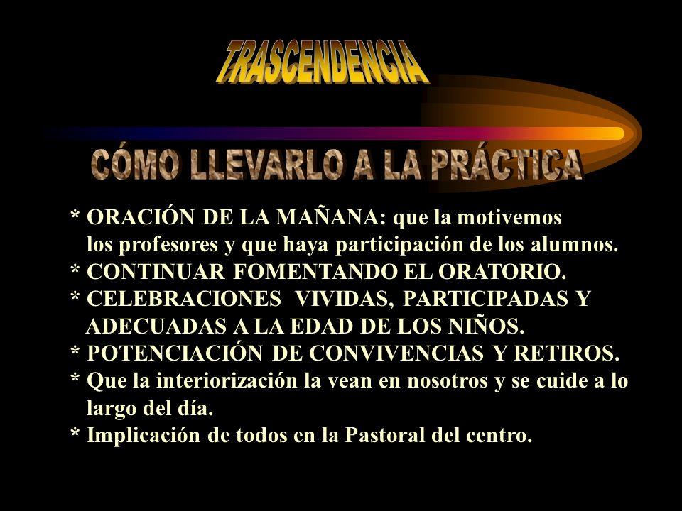 * ORACIÓN DE LA MAÑANA: que la motivemos los profesores y que haya participación de los alumnos.