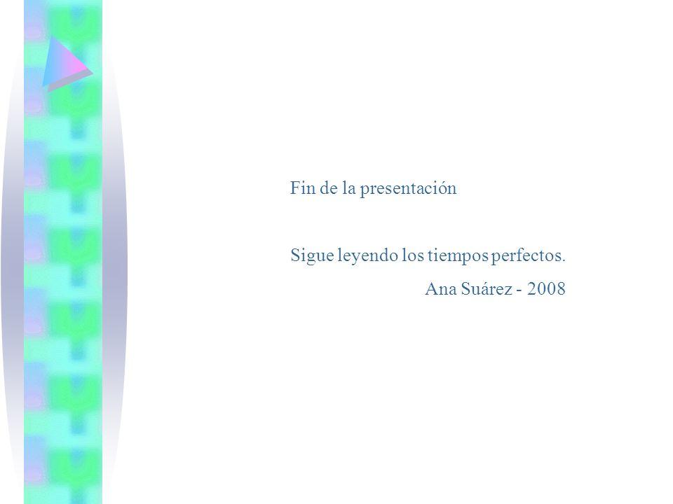Fin de la presentación Sigue leyendo los tiempos perfectos. Ana Suárez - 2008
