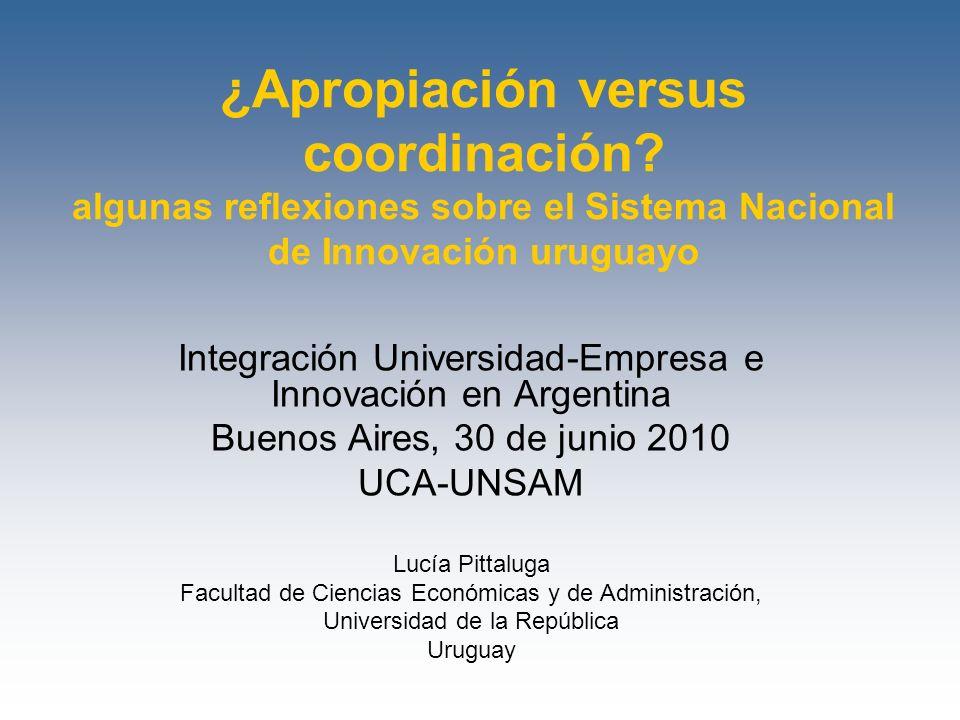 ¿Apropiación versus coordinación? algunas reflexiones sobre el Sistema Nacional de Innovación uruguayo Integración Universidad-Empresa e Innovación en