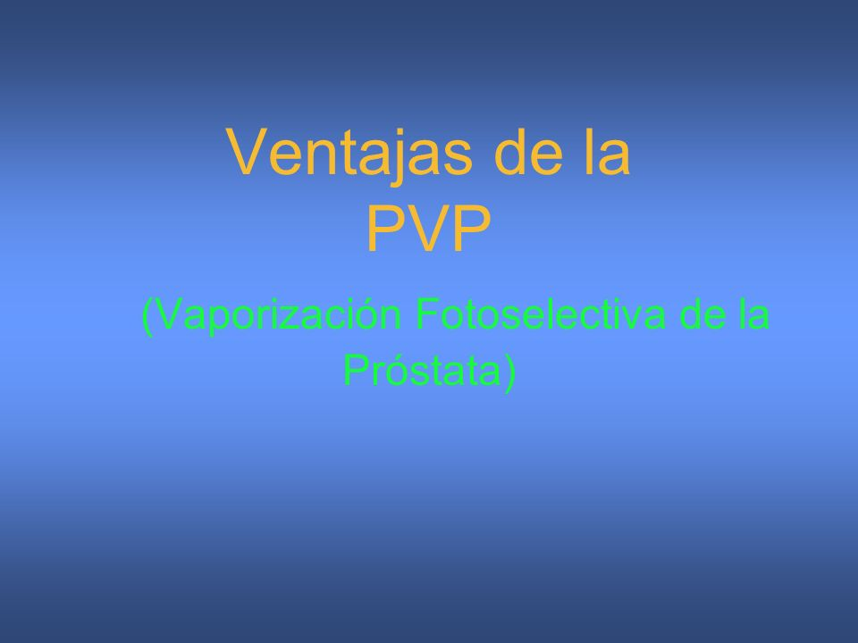 Ventajas de la PVP (Vaporización Fotoselectiva de la Próstata)