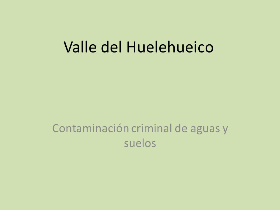 Valle del Huelehueico Contaminación criminal de aguas y suelos