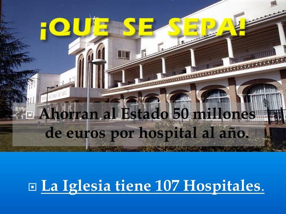 La Iglesia tiene 107 Hospitales. Ahorran al Estado 50 millones de euros por hospital al año.