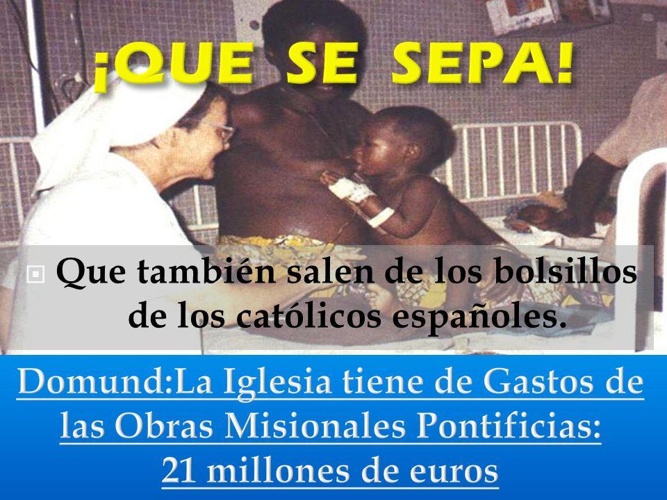 Que también salen de los bolsillos de los católicos españoles.