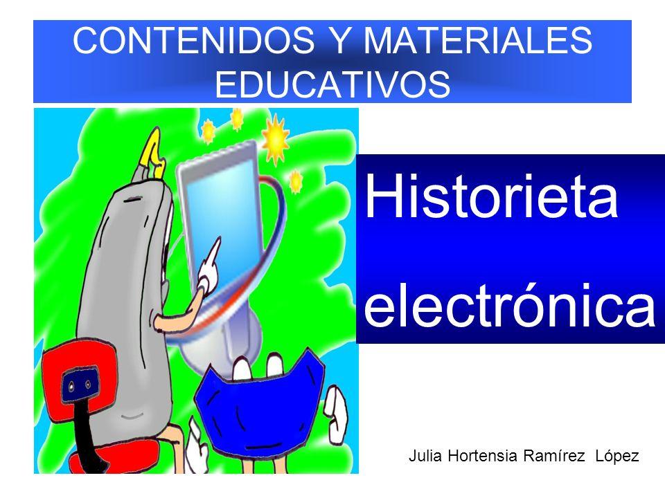 CONTENIDOS Y MATERIALES EDUCATIVOS Historieta electrónica Julia Hortensia Ramírez López