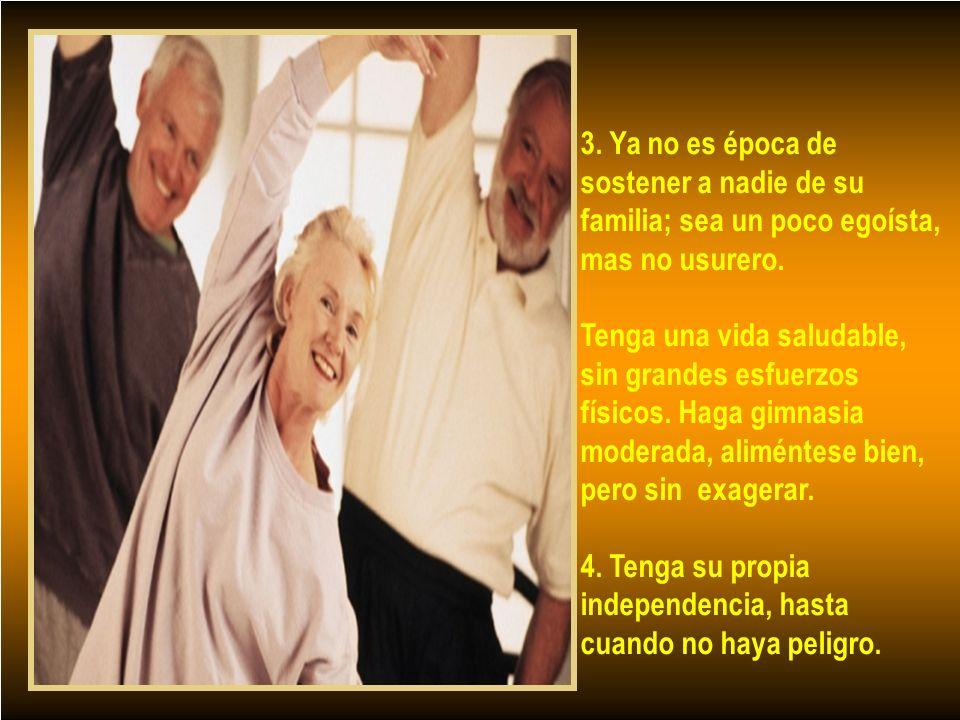 3.Ya no es época de sostener a nadie de su familia; sea un poco egoísta, mas no usurero.