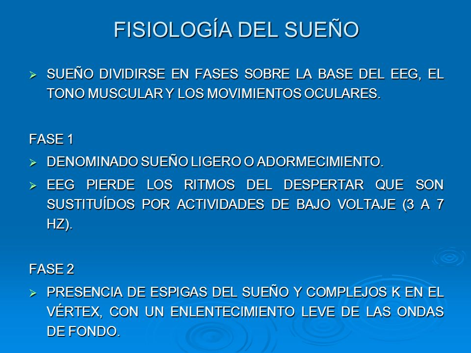 FISIOLOGÍA DEL SUEÑO SUEÑO DIVIDIRSE EN FASES SOBRE LA BASE DEL EEG, EL TONO MUSCULAR Y LOS MOVIMIENTOS OCULARES. SUEÑO DIVIDIRSE EN FASES SOBRE LA BA
