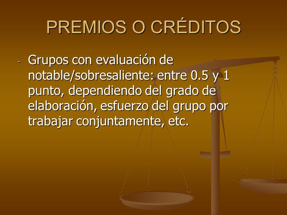 PREMIOS O CRÉDITOS - Grupos con evaluación de notable/sobresaliente: entre 0.5 y 1 punto, dependiendo del grado de elaboración, esfuerzo del grupo por trabajar conjuntamente, etc.