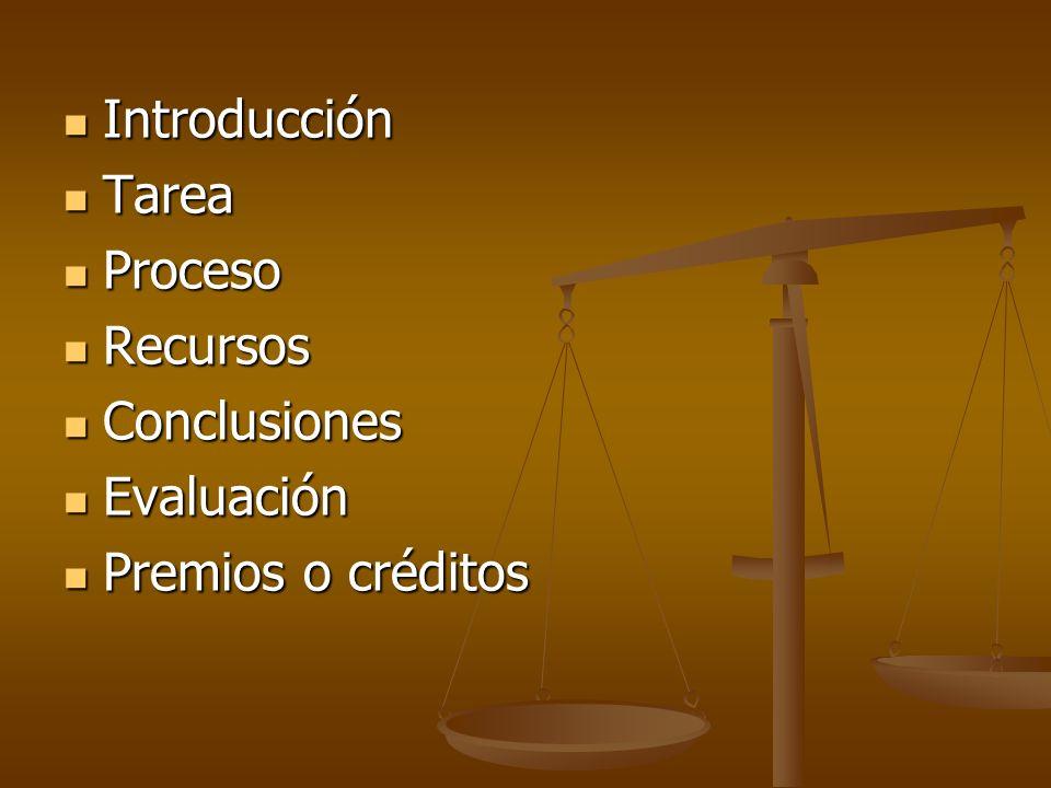 Introducción Introducción Tarea Tarea Proceso Proceso Recursos Recursos Conclusiones Conclusiones Evaluación Evaluación Premios o créditos Premios o créditos