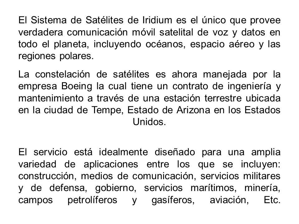El Sistema de Satélites de Iridium es el único que provee verdadera comunicación móvil satelital de voz y datos en todo el planeta, incluyendo océanos