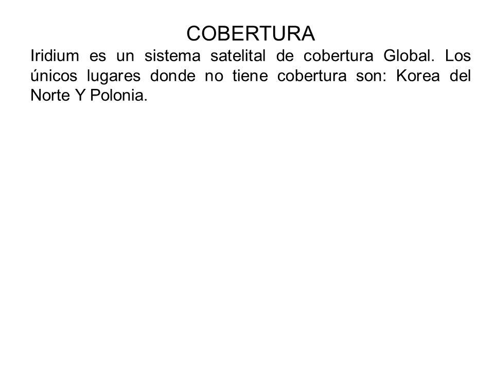COBERTURA Iridium es un sistema satelital de cobertura Global. Los únicos lugares donde no tiene cobertura son: Korea del Norte Y Polonia.
