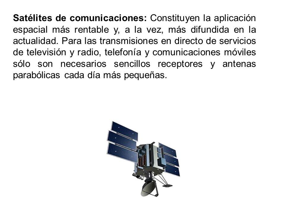 Satélites de comunicaciones: Constituyen la aplicación espacial más rentable y, a la vez, más difundida en la actualidad. Para las transmisiones en di