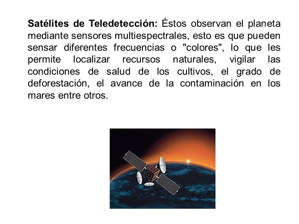 Satélites de Teledetección: Éstos observan el planeta mediante sensores multiespectrales, esto es que pueden sensar diferentes frecuencias o