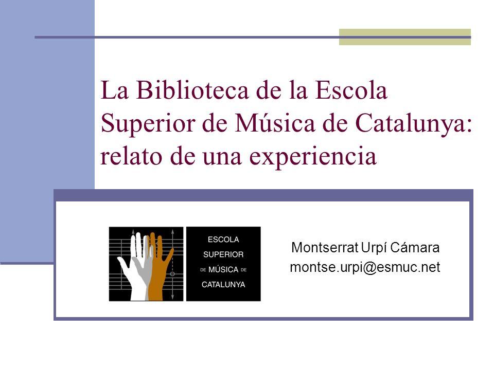 Escola Superior de Música de Catalunya / Biblioteca www.esmuc.net/biblioteca12 Misión principal Situación inicial: empezar desde cero Contribuir y dar soporte para la mejora permanente de la enseñanza, el aprendizaje, la creación, la interpretación, la investigación, la formación continua y el ocio de la comunidad de la Escola, en primer término, y de la comunidad musical en general