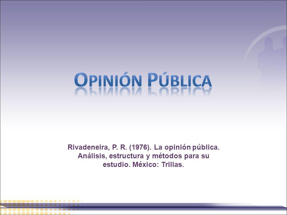 Rivadeneira, P. R. (1976). La opinión pública. Análisis, estructura y métodos para su estudio. México: Trillas.
