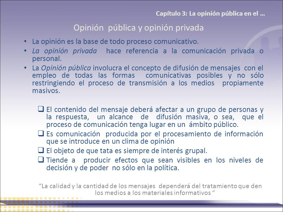 Opinión pública y opinión privada La opinión es la base de todo proceso comunicativo. La opinión privada hace referencia a la comunicación privada o p