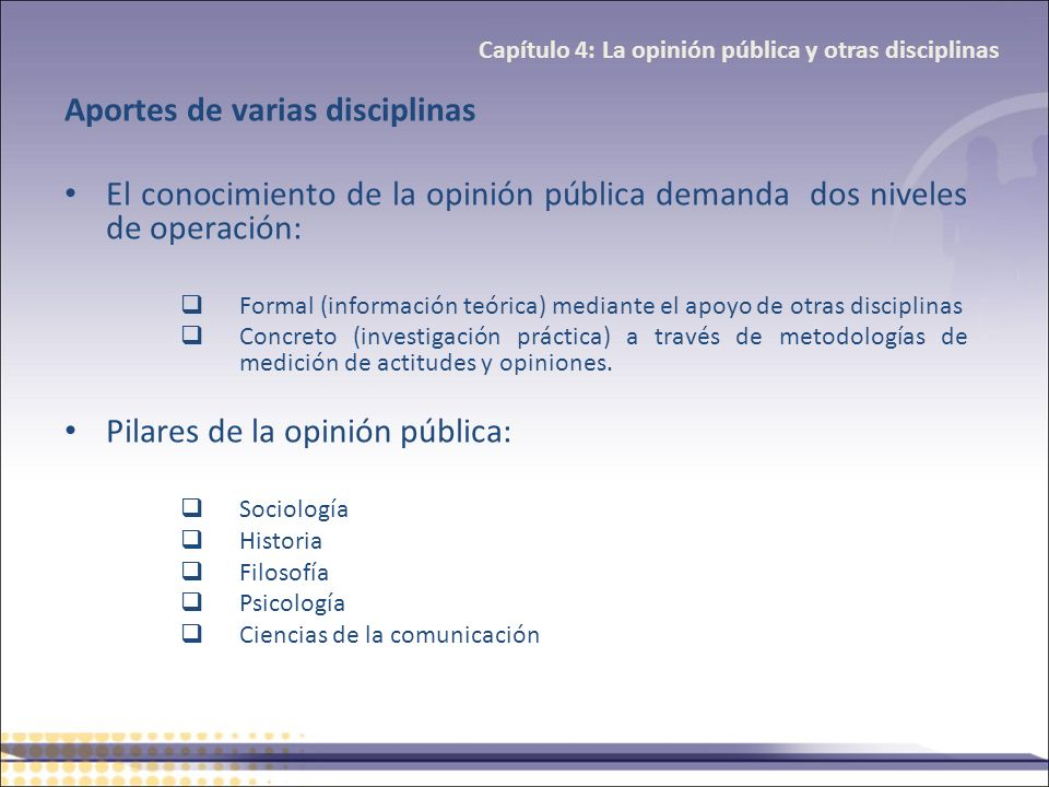 Aportes de varias disciplinas El conocimiento de la opinión pública demanda dos niveles de operación: Formal (información teórica) mediante el apoyo d