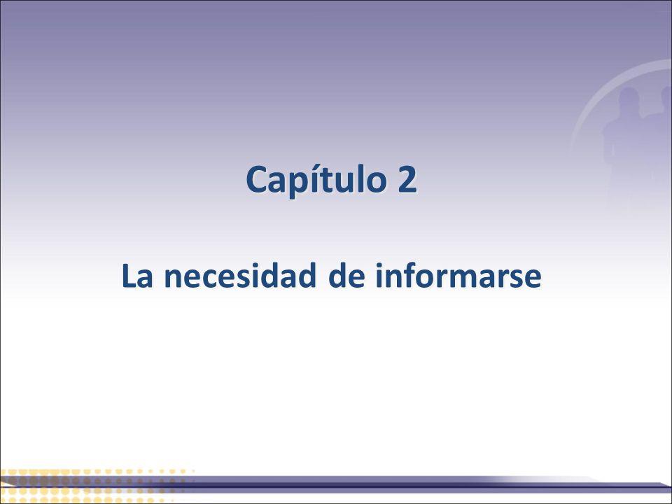 Capítulo 2 La necesidad de informarse