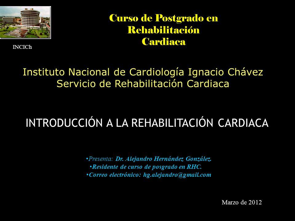 INTRODUCCIÓN A LA REHABILITACIÓN CARDIACA Presenta: Dr. Alejandro Hernández González. Residente de curso de posgrado en RHC. Correo electrónico: hg.al