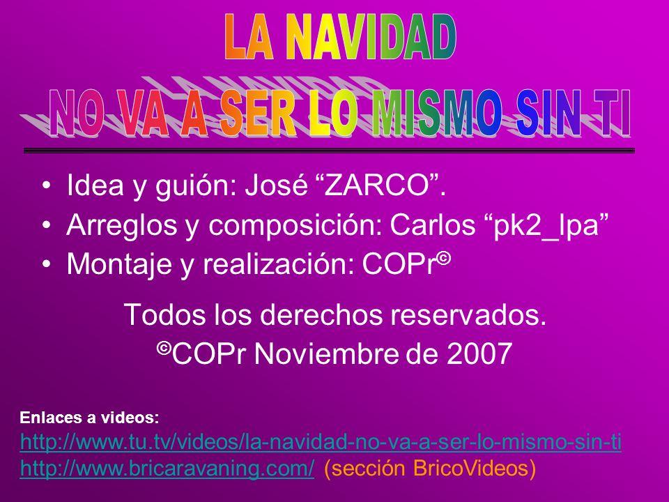 Idea y guión: José ZARCO. Arreglos y composición: Carlos pk2_lpa Montaje y realización: COPr © Todos los derechos reservados. © COPr Noviembre de 2007