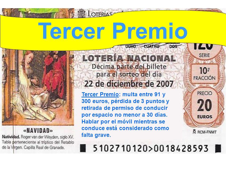 Tercer Premio: multa entre 91 y 300 euros, pérdida de 3 puntos y retirada de permiso de conducir por espacio no menor a 30 días.