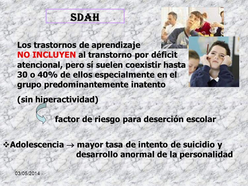 03/05/2014 SDAH Los trastornos de aprendizaje NO INCLUYEN al transtorno por déficit atencional, pero sí suelen coexistir hasta un 30 o 40% de ellos es