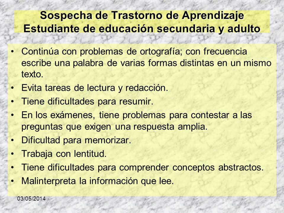 03/05/2014 Sospecha de Trastorno de Aprendizaje Estudiante de educación secundaria y adulto Continúa con problemas de ortografía; con frecuencia escri