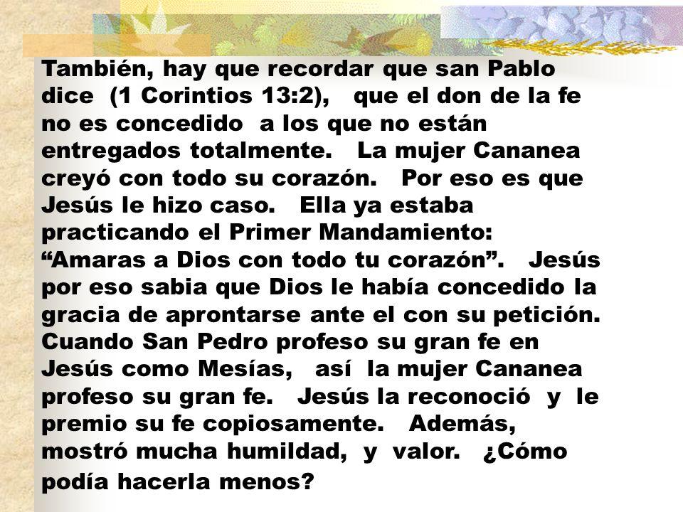 También, hay que recordar que san Pablo dice (1 Corintios 13:2), que el don de la fe no es concedido a los que no están entregados totalmente. La muje