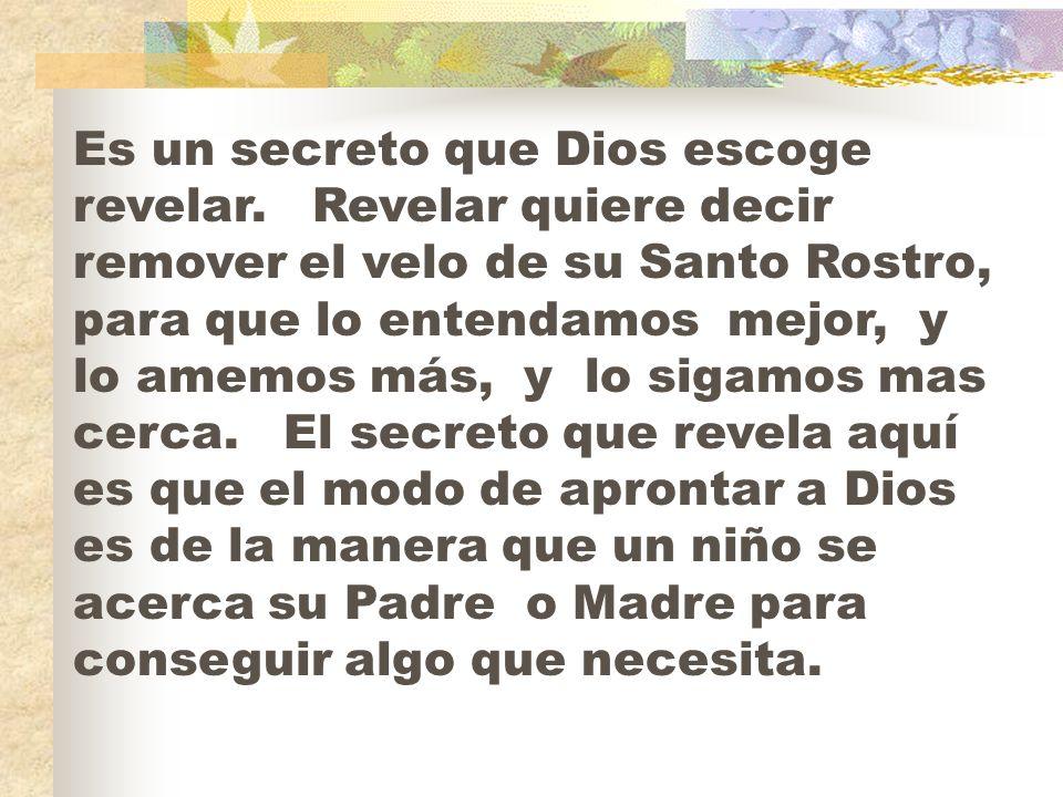 Es un secreto que Dios escoge revelar. Revelar quiere decir remover el velo de su Santo Rostro, para que lo entendamos mejor, y lo amemos más, y lo si