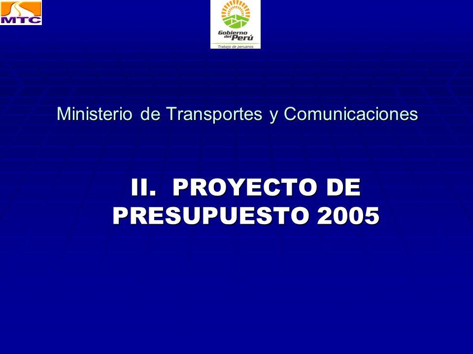 Ministerio de Transportes y Comunicaciones II. PROYECTO DE PRESUPUESTO 2005
